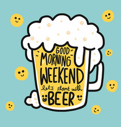 good morning weekend lets start with beer cartoon vector image