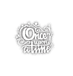 Once upon a time - hand drawn lettering Dotwork vector