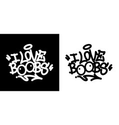 i love boobs graffiti tag in black over white vector image