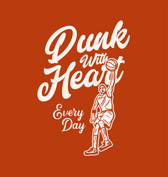 T shirt design dunk with heat every day with man vector