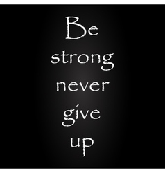 Be strong never give up vector