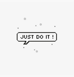 Just do it in speech bubble 8-bit pixel art vector