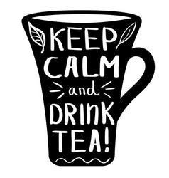 hand drawn cup with quote keep calm and drink tea vector image