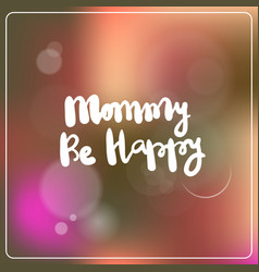 happy mommy lettering over bokeh background mother vector image