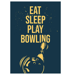 poster design eat sleep play bowling with bowling vector image