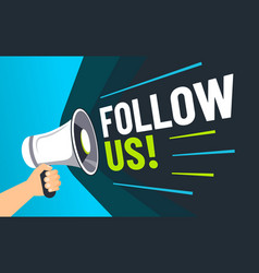 follow us inviting followers loudspeaker in hand vector image
