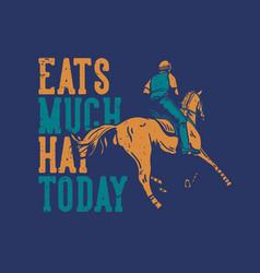 T-shirt design slogan typography eats muck hay vector