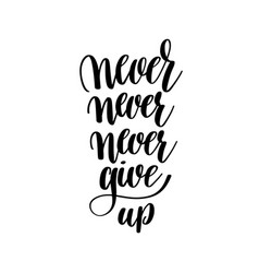 never give up black and white hand written vector image