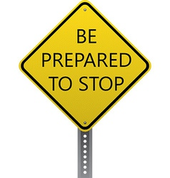 Be prepared to stop sign vector