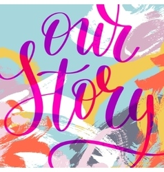 our story hand written lettering phrase vector image