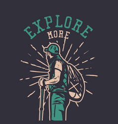 t shirt design explore more with man hiking vector image