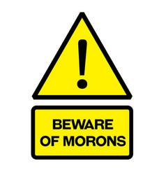 Beware of morons warning sign vector