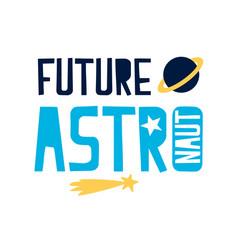 Future astronaut slogan and spaceship vector