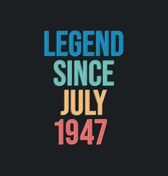 Legend since july 1947 - retro vintage birthday vector