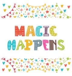 Magic happens Inspirational motivational quote vector