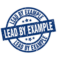 Lead by example blue round grunge stamp vector
