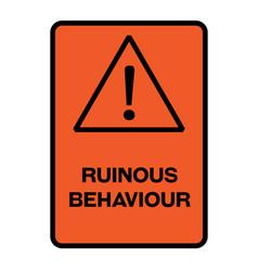 Ruinous behaviour warning sign vector
