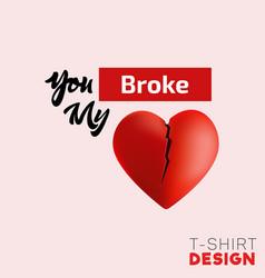 you broke my heart t-shirt design 3d heart vector image