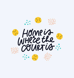Home is where court is calligraphy vector