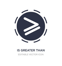 Is greater than icon on white background simple vector