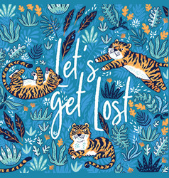 Lets get lost quote print with tigers vector