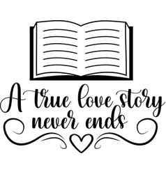 a true love story never ends isolated on white vector image