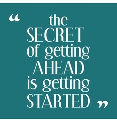 The secret getting ahead is getting started vector