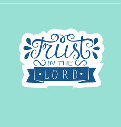 hand lettering trust in the lord made on blue vector image vector image