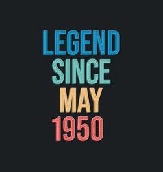 Legend since may 1950 - retro vintage birthday vector