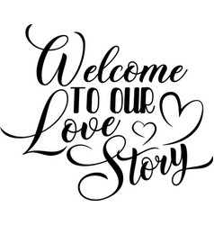 Welcome to our love story isolated on white vector