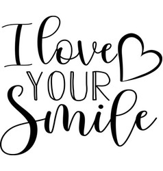 I love your smile isolated on white background vector