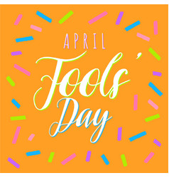 april fools day lettering for greeting card for vector image