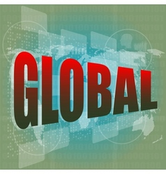 The word global on digital screen business concept vector image