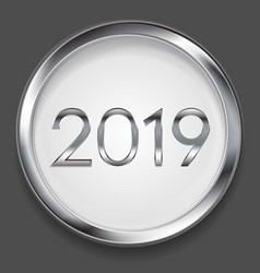 abstract 2019 new year silver circle button vector image