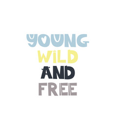 Young wild and free slogan vector