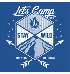 Lets camp - camping - stay wild vector