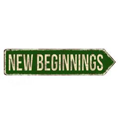 New beginnings vintage rusty metal sign vector