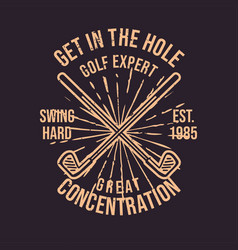 t shirt design get in hole golf expert great vector image