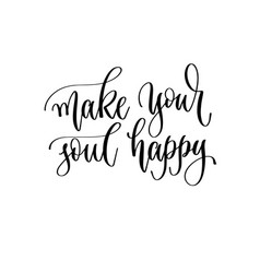 make your soul happy - hand lettering inscription vector image
