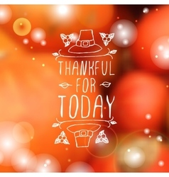 Thankful for today - typographic element vector