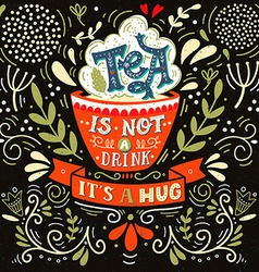 Tea is not a drink its a hug Quote Hand drawn vector image vector image