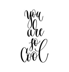you are so cool - hand lettering inscription text vector image