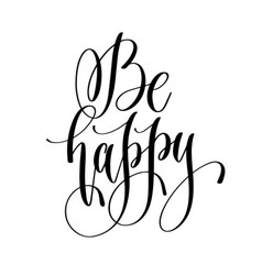be happy - hand lettering inscription text vector image