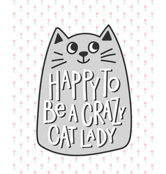Happy to be a crazy cat lady shirt quote lettering vector