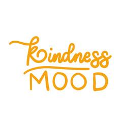 Kindness mood lettering design vector