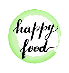 lettering inscription happy food vector image