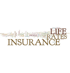 life insurance rates text background word cloud vector image vector image