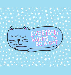 everybody wants to be a cat shirt quote lettering vector image vector image