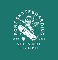 T-shirt design gone skateboarding sky is not he vector