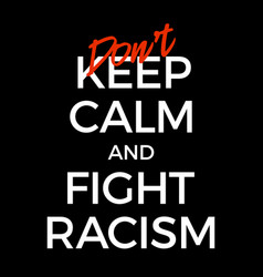 Dont keep calm and stop racism poster black vector
